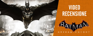 BATMAN: ARKHAM KNIGHT - Video Recensione Italiana HD